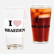 I Love Braeden (Heart Made from Lov Drinking Glass
