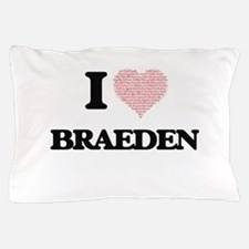 I Love Braeden (Heart Made from Love w Pillow Case