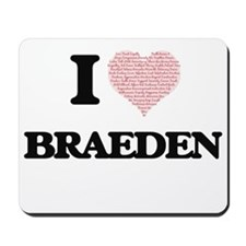 I Love Braeden (Heart Made from Love wor Mousepad