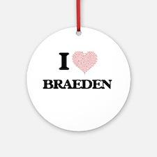 I Love Braeden (Heart Made from Lov Round Ornament