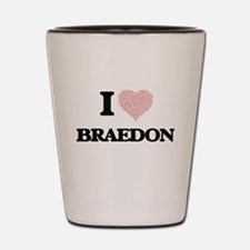 I Love Braedon (Heart Made from Love wo Shot Glass