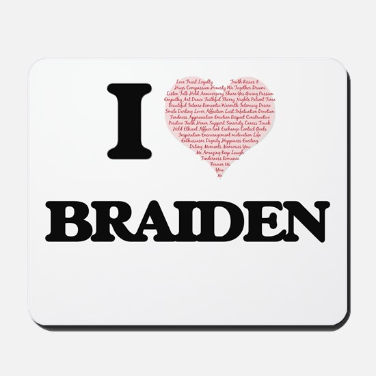 I Love Braiden (Heart Made from Love wor Mousepad