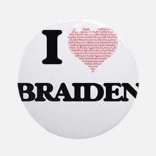 I Love Braiden (Heart Made from Lov Round Ornament