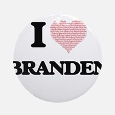I Love Branden (Heart Made from Lov Round Ornament