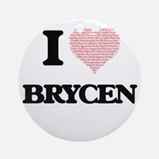 I Love Brycen (Heart Made from Love Round Ornament