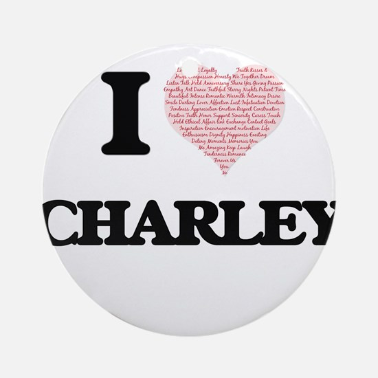 I Love Charley (Heart Made from Lov Round Ornament