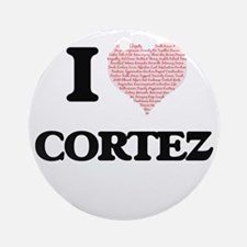 I Love Cortez (Heart Made from Love Round Ornament