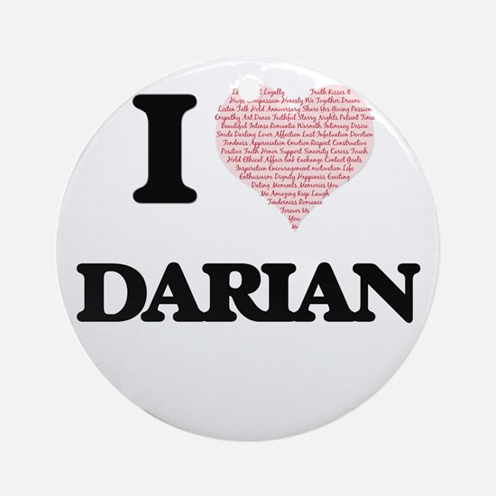 I Love Darian (Heart Made from Love Round Ornament