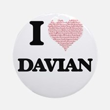 I Love Davian (Heart Made from Love Round Ornament