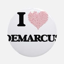 I Love Demarcus (Heart Made from Lo Round Ornament
