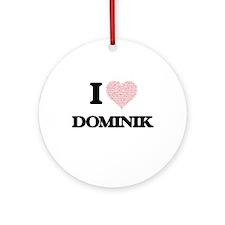 I Love Dominik (Heart Made from Lov Round Ornament