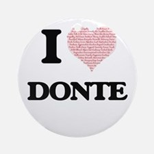 I Love Donte (Heart Made from Love Round Ornament