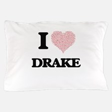 I Love Drake (Heart Made from Love wor Pillow Case