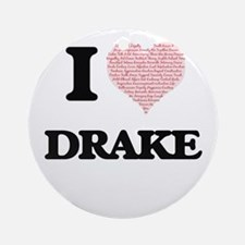 I Love Drake (Heart Made from Love Round Ornament