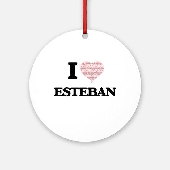I Love Esteban (Heart Made from Lov Round Ornament