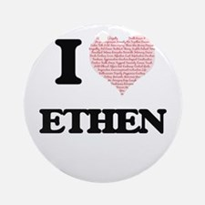 I Love Ethen (Heart Made from Love Round Ornament