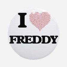 I Love Freddy (Heart Made from Love Round Ornament