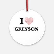 I Love Greyson (Heart Made from Lov Round Ornament
