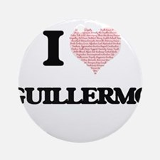 I Love Guillermo (Heart Made from L Round Ornament