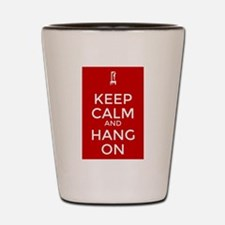 Keep Calm and Hang On Shot Glass