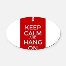 Keep Calm and Hang On Oval Car Magnet
