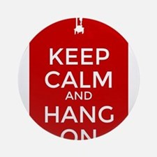 Keep Calm and Hang On Round Ornament