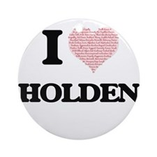 I Love Holden (Heart Made from Love Round Ornament