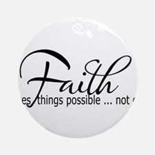 Faith makes all things possible Round Ornament