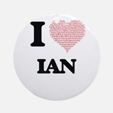 I Love Ian (Heart Made from Love wo Round Ornament