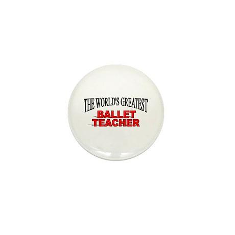 """""""The World's Greatest Ballet Teacher"""" Mini Button"""