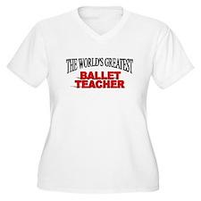 """""""The World's Greatest Ballet Teacher"""" T-Shirt"""