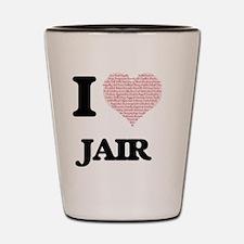 I Love Jair (Heart Made from Love words Shot Glass