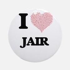 I Love Jair (Heart Made from Love w Round Ornament