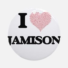 I Love Jamison (Heart Made from Lov Round Ornament