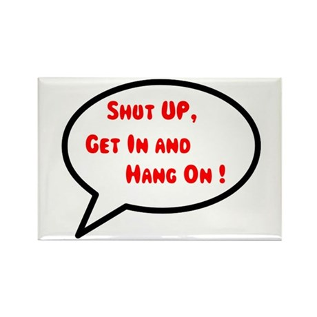 Shut up, get in & hang on Rectangle Magnet (100 pa