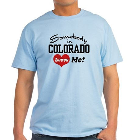 Somebody in Colorado Loves Me Light T-Shirt