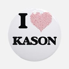 I Love Kason (Heart Made from Love Round Ornament