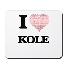 I Love Kole (Heart Made from Love words) Mousepad