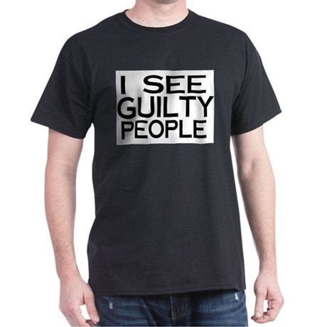 I see guilty people Dark T-Shirt