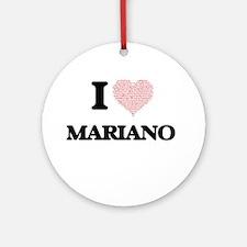 I Love Mariano (Heart Made from Lov Round Ornament