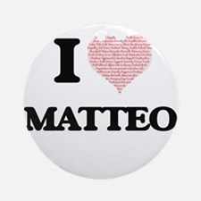 I Love Matteo (Heart Made from Love Round Ornament
