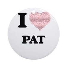 I Love Pat (Heart Made from Love wo Round Ornament
