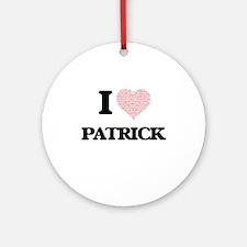 I Love Patrick (Heart Made from Lov Round Ornament