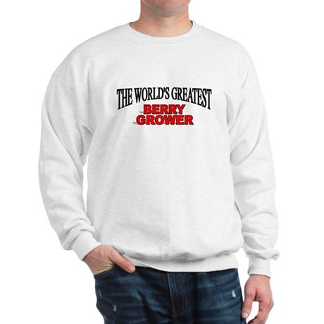 """ The World's Greatest Berry Grower"" Sweatshirt"