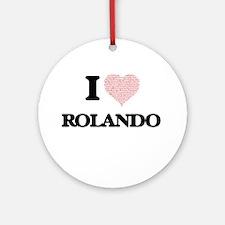 I Love Rolando (Heart Made from Lov Round Ornament