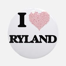 I Love Ryland (Heart Made from Love Round Ornament