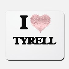 I Love Tyrell (Heart Made from Love word Mousepad