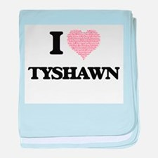 I Love Tyshawn (Heart Made from Love baby blanket