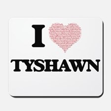 I Love Tyshawn (Heart Made from Love wor Mousepad