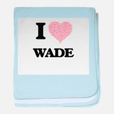 I Love Wade (Heart Made from Love wor baby blanket